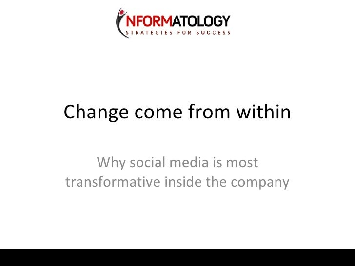 Change come from within Why social media is most transformative inside the company