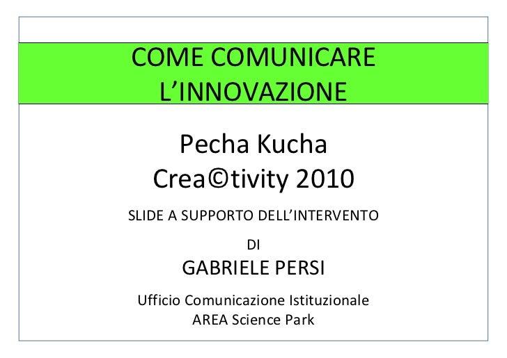 COME COMUNICARE  L'INNOVAZIONE     Pecha Kucha   Crea©tivity 2010SLIDE A SUPPORTO DELL'INTERVENTO                 DI      ...
