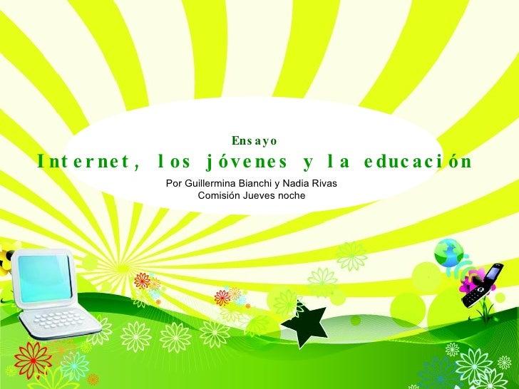 Ensayo Internet, los jóvenes y la educación Por Guillermina Bianchi y Nadia Rivas Comisión Jueves noche