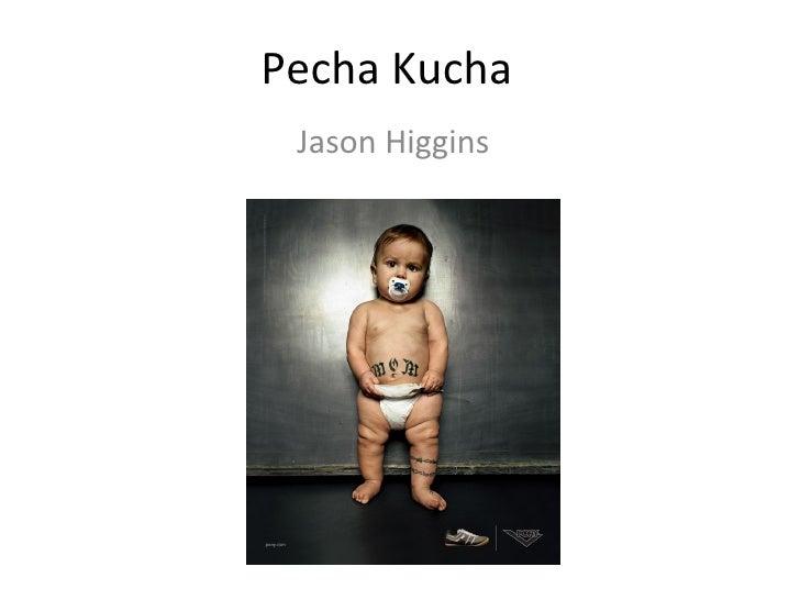 Pecha Kucha Jason Higgins