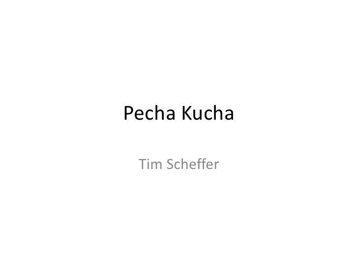 Pecha Kucha<br />Tim Scheffer<br />