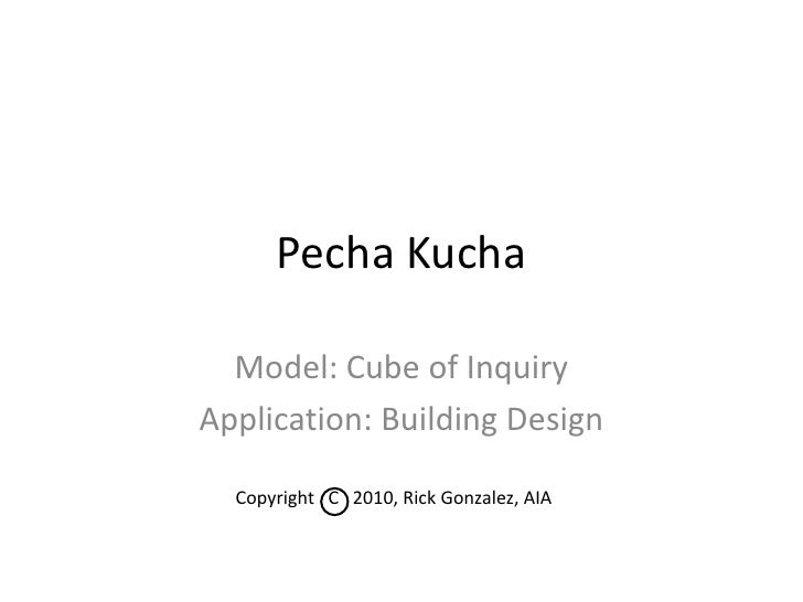 Copyright   C   2010, Rick Gonzalez, AIA<br />Pecha Kucha<br />Model: Cube of Inquiry<br />Application: Building Design<br />