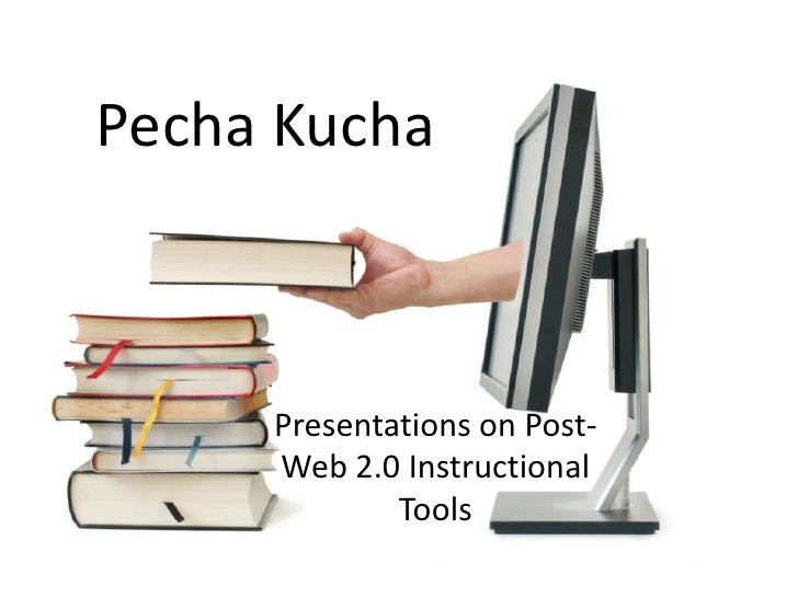 Pecha Kucha: Presentations on Post-Web 2.0 Instructional Tools