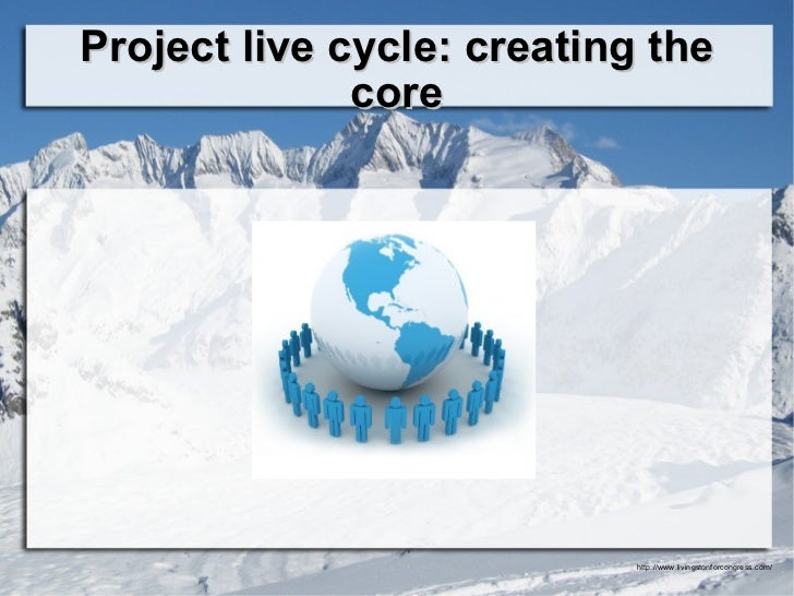 Project live cycle: creating the core
