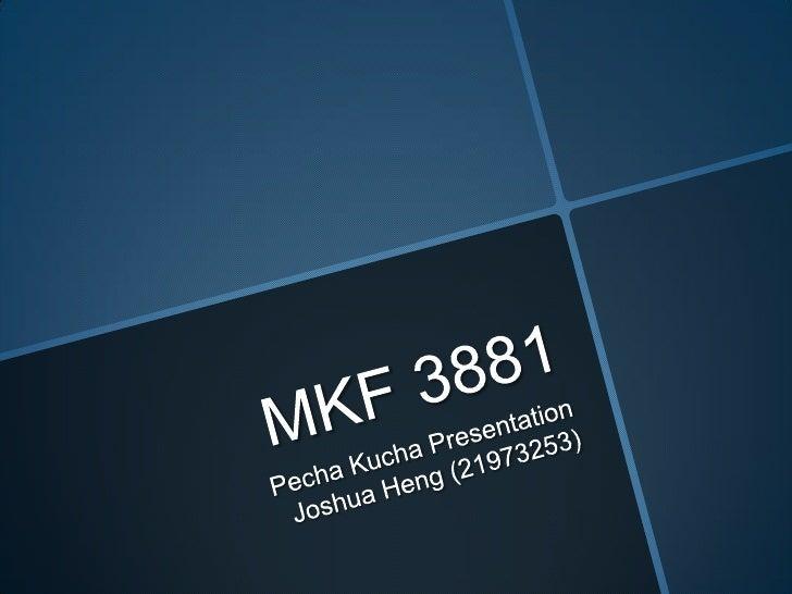 MKF 3881 <br />PechaKucha PresentationJoshua Heng (21973253)<br />