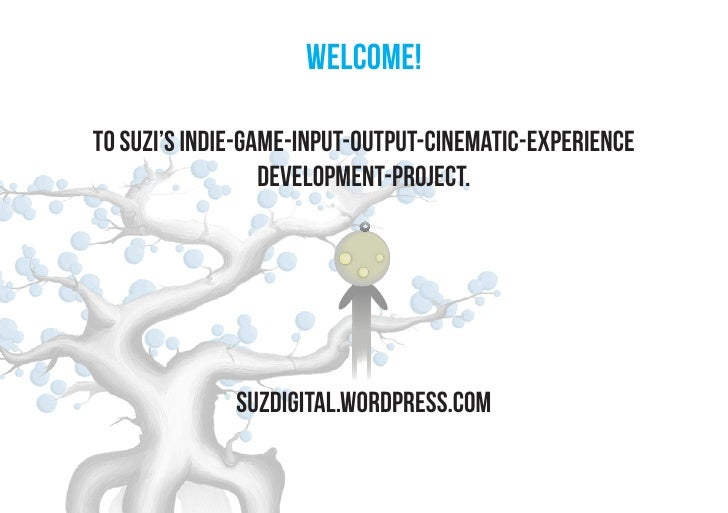 welcome!to suzi's indie-game-input-output-cinematic-experience                  development-project.              suzdigit...