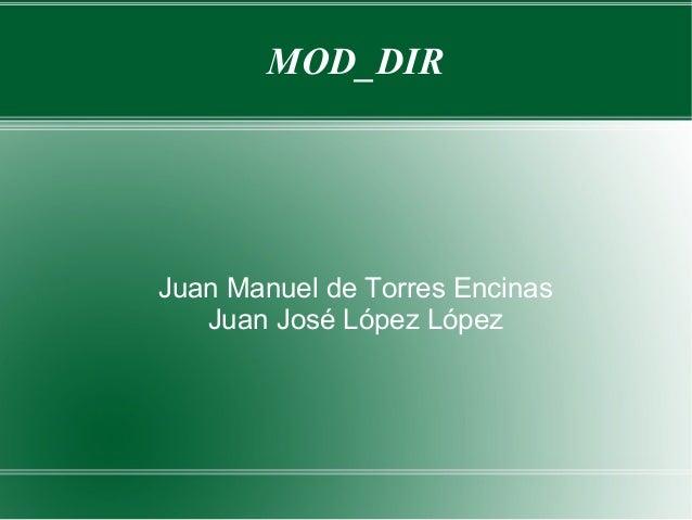 MOD_DIR Juan Manuel de Torres Encinas Juan José López López
