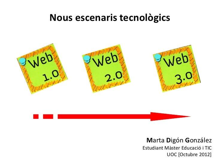 Nous escenaris tecnològics                     Marta Digón González                    Estudiant Màster Educació i TIC    ...