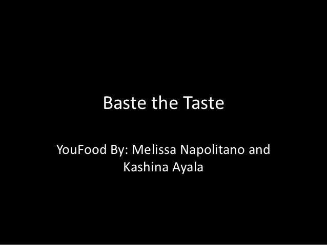 Baste the Taste: Youfood By: Melissa Napolitano and Kashina Ayala