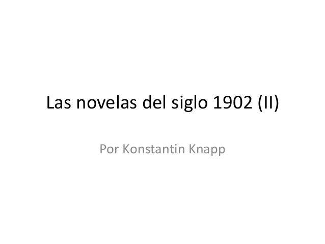 Las novelas del siglo 1902 (II)       Por Konstantin Knapp