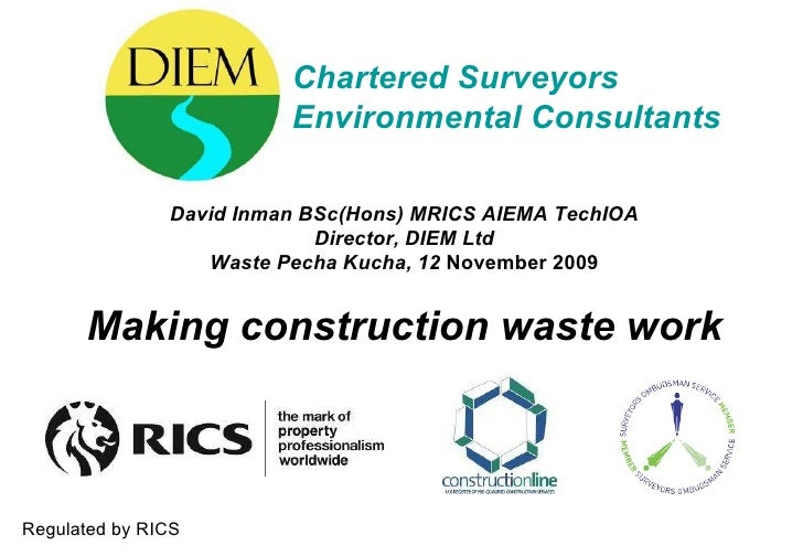 Chartered Surveyors Environmental Consultants David Inman BSc(Hons) MRICS AIEMA TechIOA Director, DIEM Ltd Waste Pecha Kuc...
