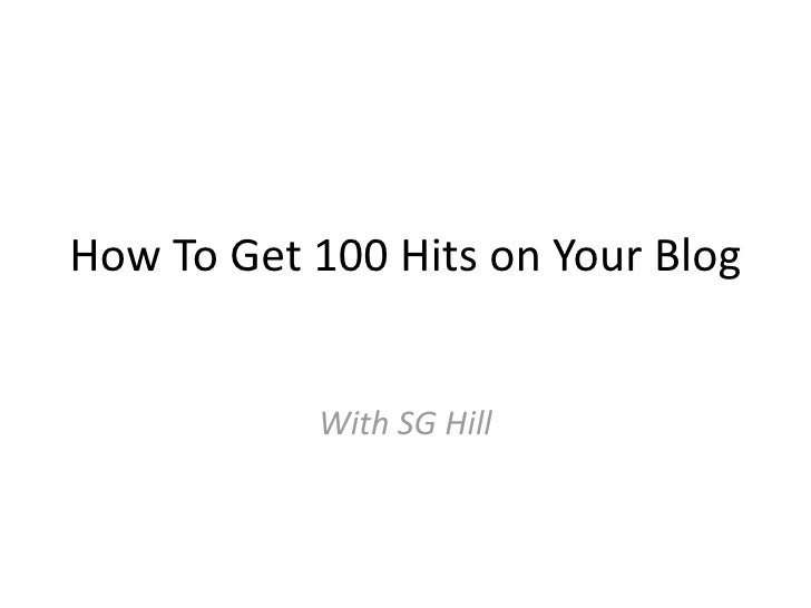 How To Get 100 Hits on Your Blog              With SG Hill