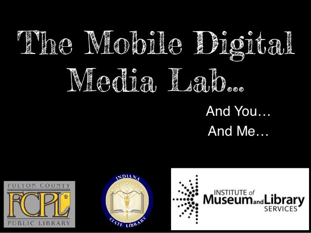 The Mobile Digital   Media Lab…            And You…!            And Me…!