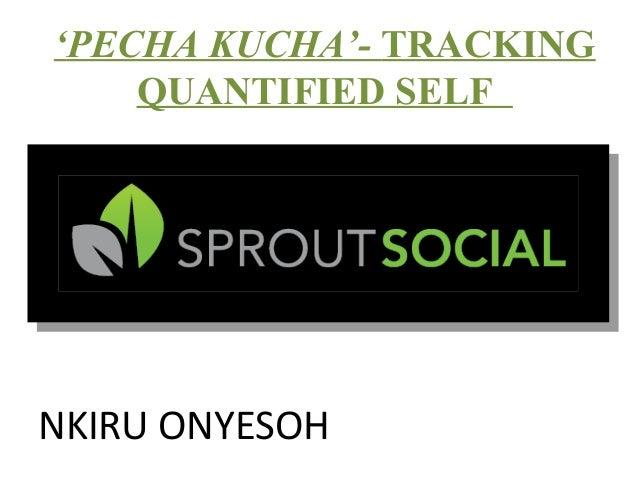 'PECHA KUCHA'- TRACKING    QUANTIFIED SELFNKIRU ONYESOH