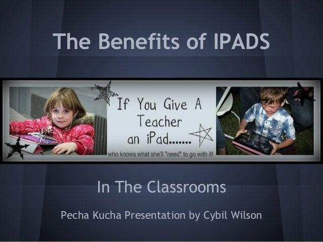The Benefits of IPADSClassroomIn The ClassroomsPecha Kucha Presentation by Cybil Wilson