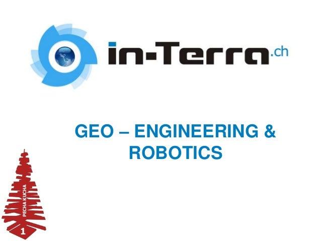 PECHAKUCHA 1 GEO – ENGINEERING & ROBOTICS