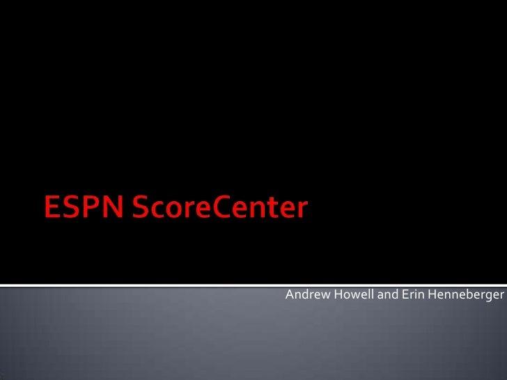 ESPN ScoreCenter<br />Andrew Howell and Erin Henneberger<br />