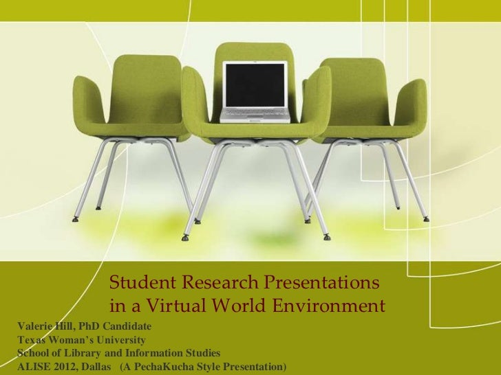 Student Research Presentations                 in a Virtual World EnvironmentValerie Hill, PhD CandidateTexas Woman's Univ...