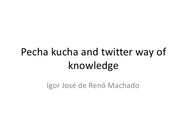 Pecha Kucha And Twitter Way Of Knowledge