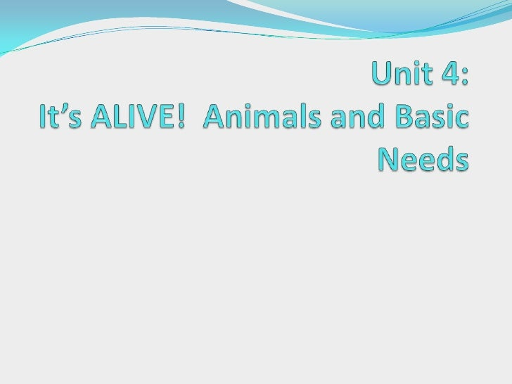 Unit 4: It's ALIVE!  Animals and Basic Needs<br />