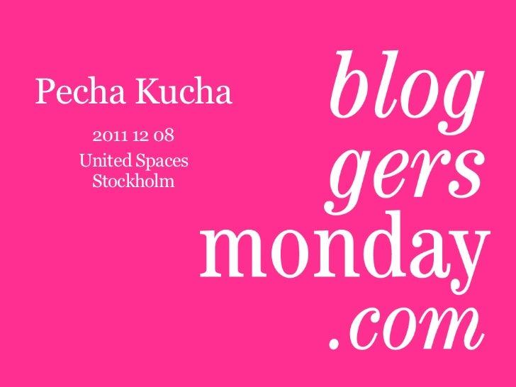 Pecha Kucha   2011 12 08  United Spaces   Stockholm