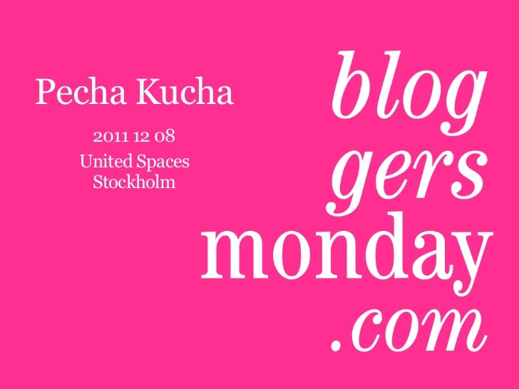 Pecha Kucha BloggersMonday 2011 12 08