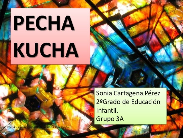 PECHAKUCHASonia Cartagena Pérez2ºGrado de EducaciónInfantil.Grupo 3Ahttp://farm1.staticflickr.com/22/39453999_00c0f8500e_z...
