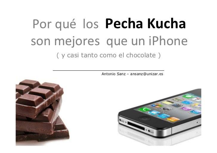 Por qué los Pecha Kuchason mejores que un iPhone    ( y casi tanto como el chocolate )                  Antonio Sanz – ans...