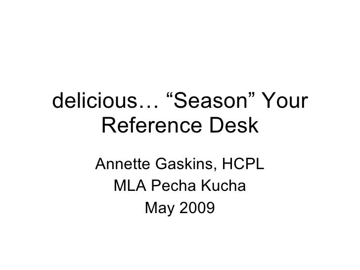 """delicious… """"Season"""" Your Reference Desk Annette Gaskins, HCPL MLA Pecha Kucha May 2009"""