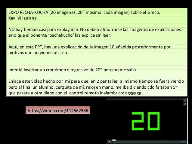 "EXPO PECHA-KUCHA (20 imágenes, 20"" máximo cada imagen) sobre el Greco.  Xavi Villaplana.  EXPO PECHA-KUCHA (20 imágenes, 2..."