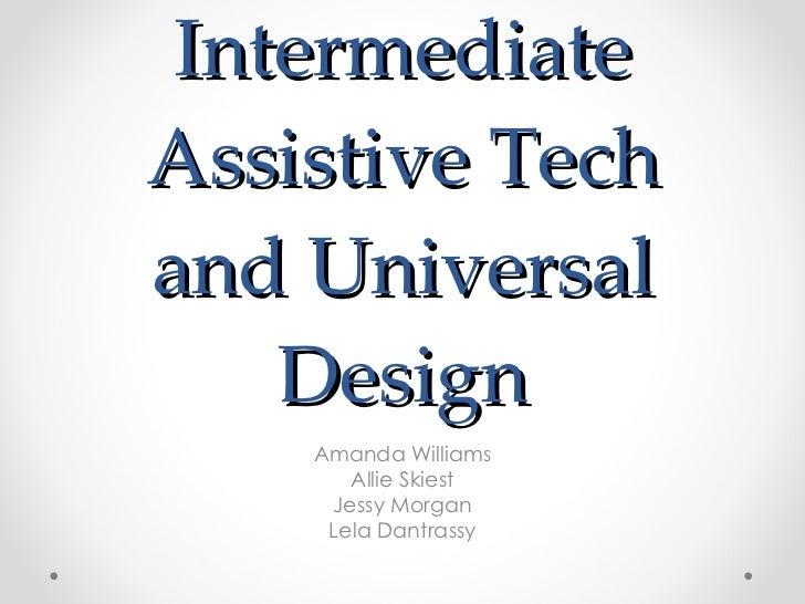 Intermediate Assistive Tech and Universal Design Amanda Williams Allie Skiest Jessy Morgan Lela Dantrassy