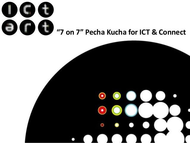"""7 on 7"" Pecha Kucha for ICT & Connect"
