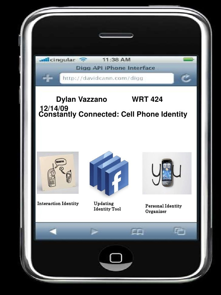 Dylan Vazzano            WRT 424             12/14/09<br />Constantly Connected: Cell Phone Identity<br />Interact...