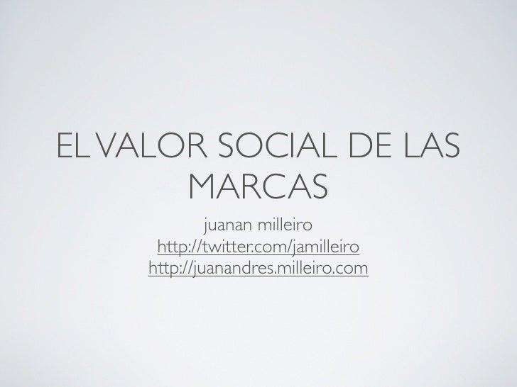 EL VALOR SOCIAL DE LAS        MARCAS               juanan milleiro       http://twitter.com/jamilleiro      http://juanand...