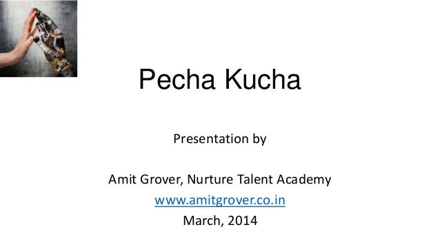 Pecha Kucha Presentation by Amit Grover, Nurture Talent Academy www.amitgrover.co.in March, 2014