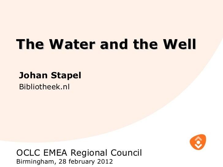 The Water and the WellJohan StapelBibliotheek.nlOCLC EMEA Regional CouncilBirmingham, 28 february 2012
