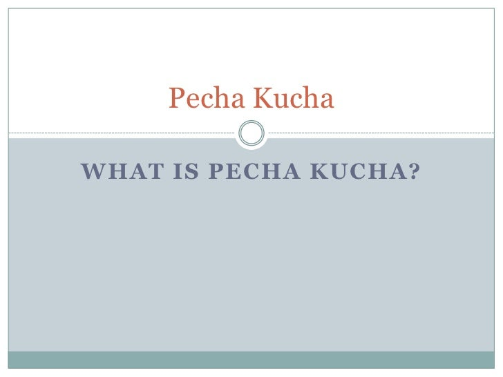 What is PechaKucha?<br />PechaKucha<br />