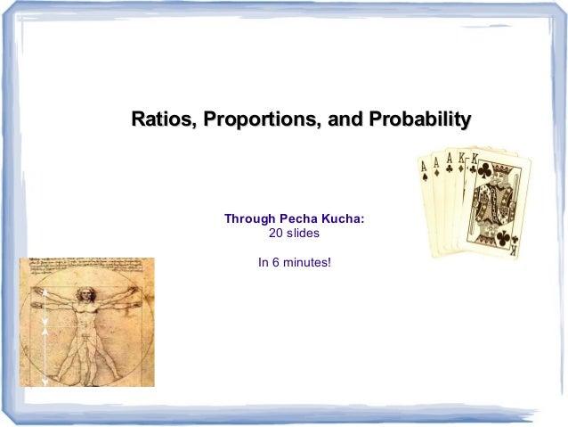 Pecha kucha: ratios, proportions, and probability
