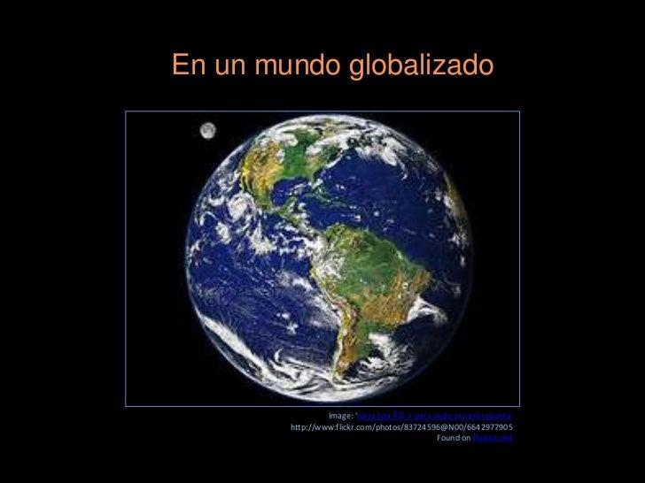 En un mundo globalizado                 Image: coisa boa é ir para onde o+nariz+aponta        http://www.flickr.com/photo...