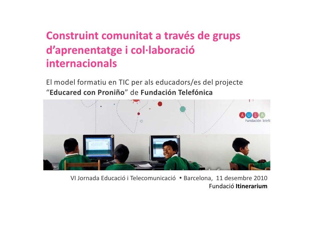 Construint comunitat a través de grups                       atravésdegrupsd'aprenentatge icol∙laboracióinternacionals...