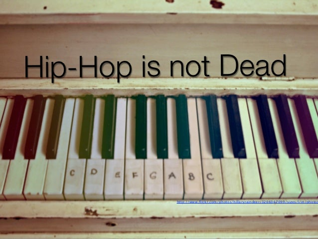 Hip-Hop is not Dead           http://www.flickr.com/photos/hillaryraindeer/3208347099/sizes/l/in/photos