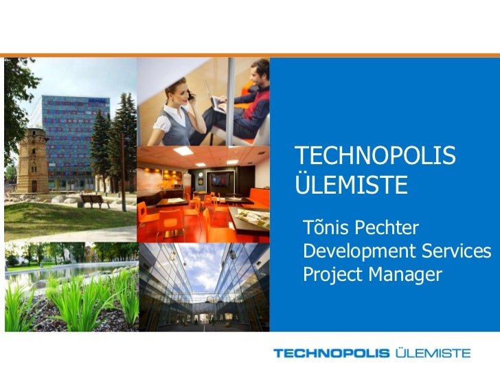 T ECHNOPOLIS ÜLEMISTE Tõnis Pechter Development Services Project Manager