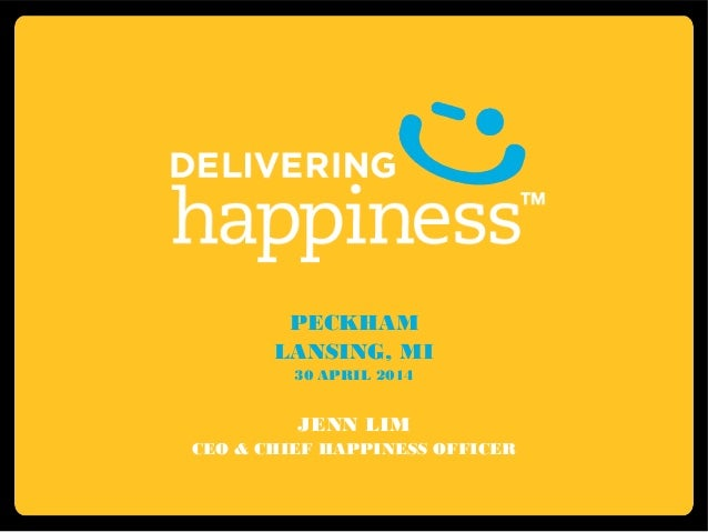 PECKHAM LANSING, MI 30 APRIL 2014 JENN LIM CEO & CHIEF HAPPINESS OFFICER