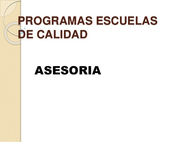 PROGRAMAS ESCUELAS  DE CALIDAD  ASESORIA
