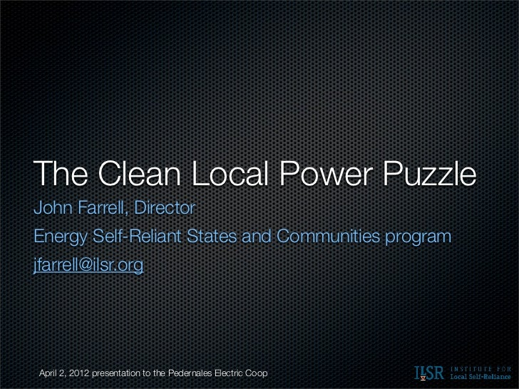 The Clean Local Power PuzzleJohn Farrell, DirectorEnergy Self-Reliant States and Communities programjfarrell@ilsr.orgApril...