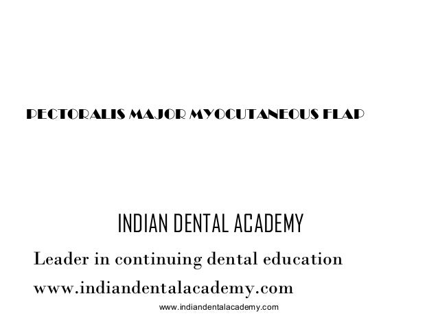 PECTORALIS MAJOR MYOCUTANEOUS FLAP  INDIAN DENTAL ACADEMY Leader in continuing dental education www.indiandentalacademy.co...