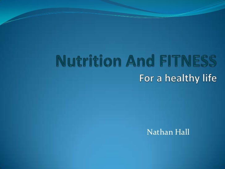 Nutrition And FITNESSFor a healthy life<br />Nathan Hall<br />
