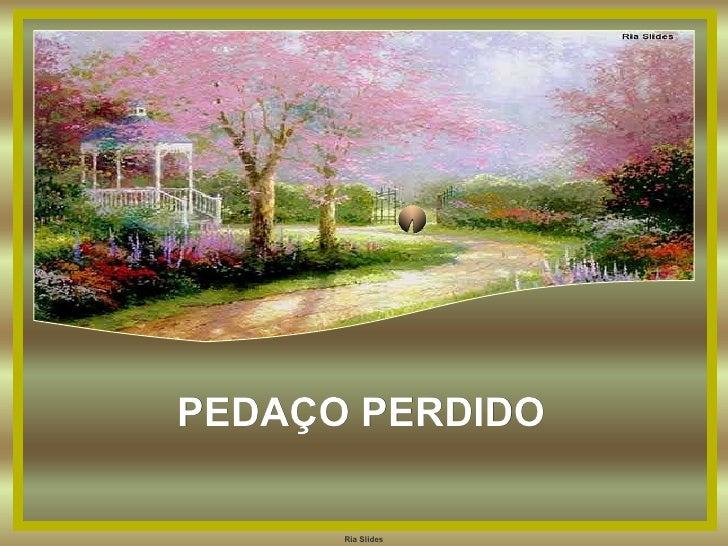 PEDAÇO PERDIDO      Ria Slides