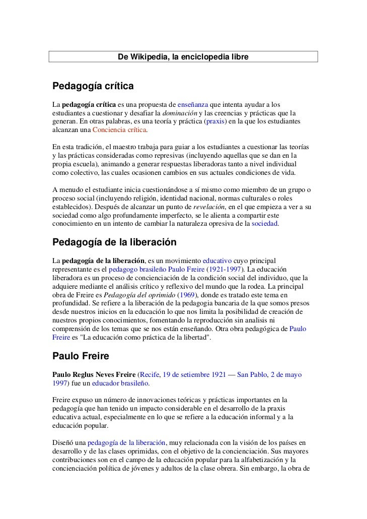 De Wikipedia, la enciclopedia librePedagogía críticaLa pedagogía crítica es una propuesta de enseñanza que intenta ayudar ...