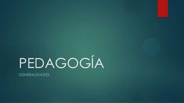 PEDAGOGÍA GENERALIDADES